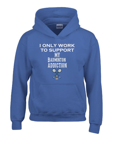 I Only Work To Support My Badminton Addiction - Hoodie S-Royal- Cool Jerseys - 1