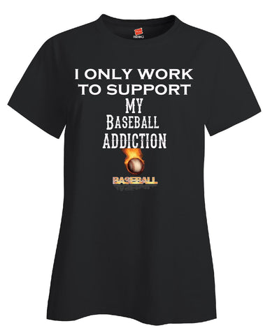 I Only Work To Support My Baseball Addiction - Ladies T Shirt - Cool Jerseys - 1