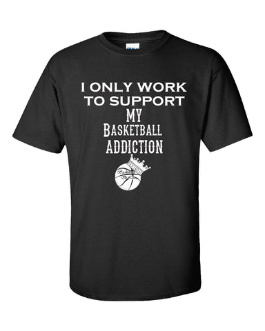 I Only Work To Support My Basketball Addiction - Unisex Tshirt S-Black- Cool Jerseys - 1