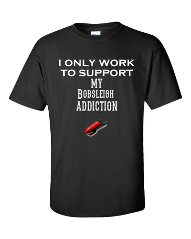 I Only Work To Support My Bobsleigh Addiction - Unisex Tshirt S-Black- Cool Jerseys - 1