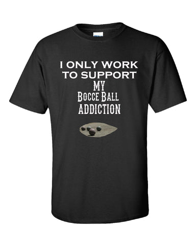 I Only Work To Support My Bocce Ball Addiction - Unisex Tshirt S-Black- Cool Jerseys - 1