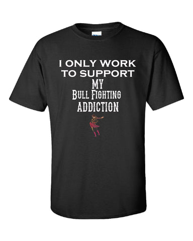 I Only Work To Support My Bull Fighting Addiction - Unisex Tshirt S-Black- Cool Jerseys - 1