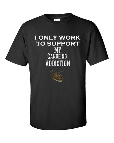 I Only Work To Support My Canoeing Addiction - Unisex Tshirt S-Black- Cool Jerseys - 1