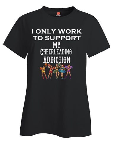 I Only Work To Support My Cheerleading Addiction - Ladies T Shirt S-Black- Cool Jerseys - 1