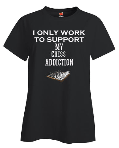 I Only Work To Support My Chess Addiction - Ladies T Shirt S-Black- Cool Jerseys - 1