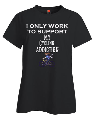 I Only Work To Support My Cycling Addiction - Ladies T Shirt - Cool Jerseys - 1