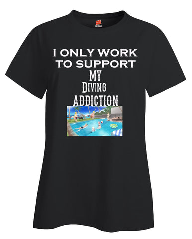 I Only Work To Support My Diving Addiction - Ladies T Shirt - Cool Jerseys - 1