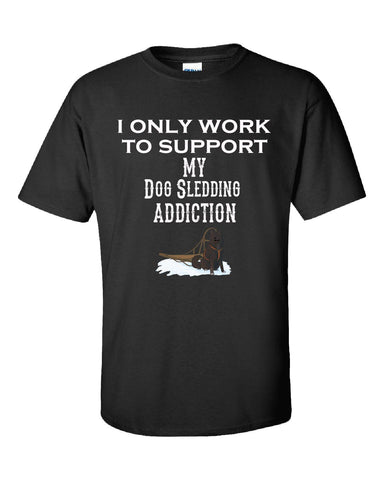 I Only Work To Support My Dog Sledding Addiction - Unisex Tshirt S-Black- Cool Jerseys - 1