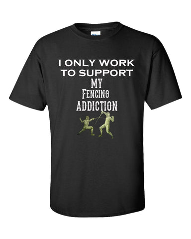 I Only Work To Support My Fencing Addiction - Unisex Tshirt S-Black- Cool Jerseys - 1