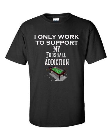 I Only Work To Support My Foosball Addiction - Unisex Tshirt S-Black- Cool Jerseys - 1
