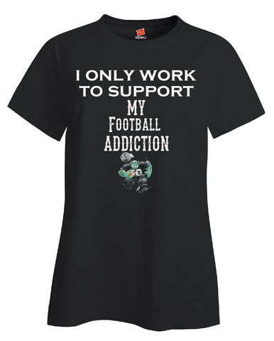 I Only Work To Support My Football Addiction - Ladies T Shirt S-Black- Cool Jerseys - 1