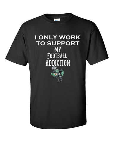 I Only Work To Support My Football Addiction - Unisex Tshirt - Cool Jerseys - 1