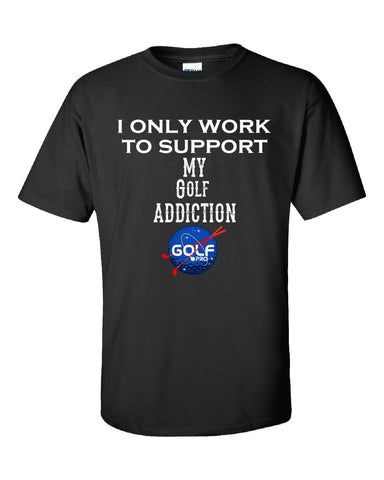 I Only Work To Support My Golf Addiction - Unisex Tshirt S-Black- Cool Jerseys - 1