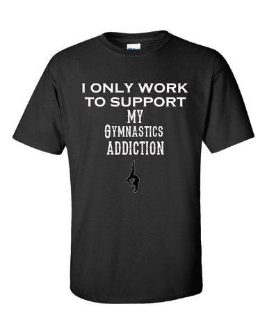 I Only Work To Support My Gymnastics Addiction - Unisex Tshirt S-Black- Cool Jerseys - 1