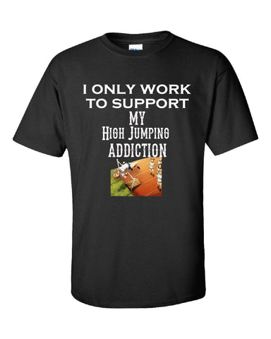 I Only Work To Support My High Jumping Addiction - Unisex Tshirt S-Black- Cool Jerseys - 1