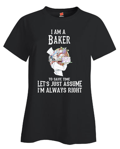 I Am A Baker To Save Time Lets Just Assume Im Always Right - Ladies T Shirt - Cool Jerseys - 1