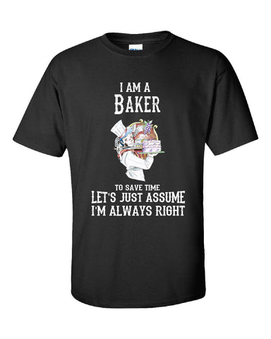 I Am A Baker To Save Time Lets Just Assume Im Always Right - Unisex Tshirt S-Black- Cool Jerseys - 1