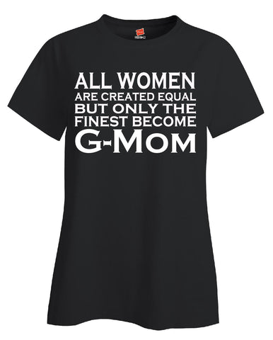 All Women Are Created Equal But Only The Finest Become G Mom - Ladies T Shirt S-Black- Cool Jerseys - 1