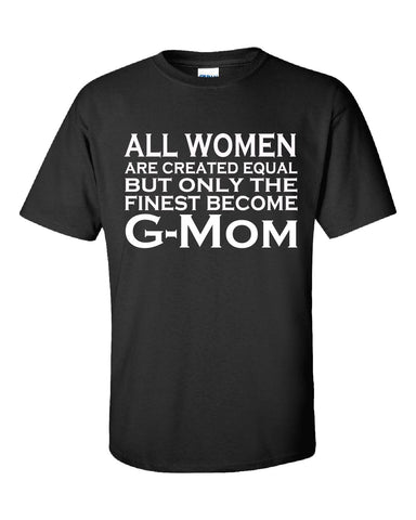 All Women Are Created Equal But Only The Finest Become G Mom - Unisex Tshirt S-Black- Cool Jerseys - 1