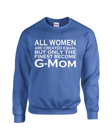 All Women Are Created Equal But Only The Finest Become G Mom - Sweatshirt S-Royal- Cool Jerseys - 1
