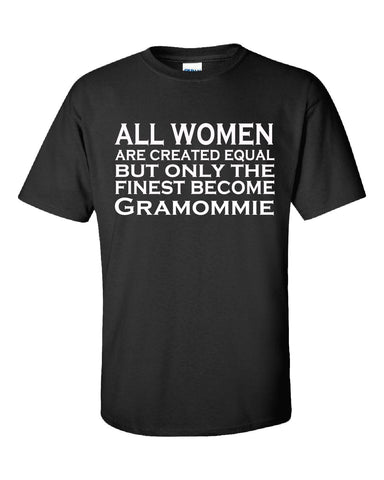 All Women Are Created Equal But Only The Finest Become Gramommie - Unisex Tshirt S-Black- Cool Jerseys - 1