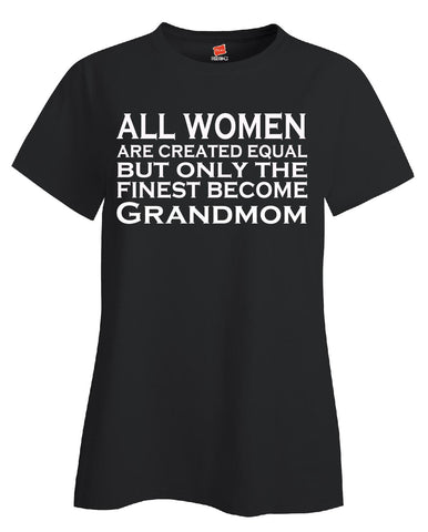 All Women Are Created Equal But Only The Finest Become Grandmom - Ladies T Shirt S-Black- Cool Jerseys - 1