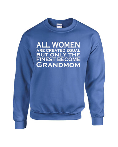 All Women Are Created Equal But Only The Finest Become Grandmom - Sweatshirt S-Royal- Cool Jerseys - 1
