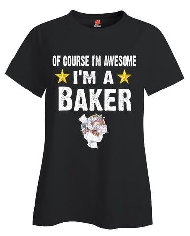 Of Course Im Awesome Im A Baker Funny Sarcastic - Ladies T Shirt S-Black- Cool Jerseys - 1
