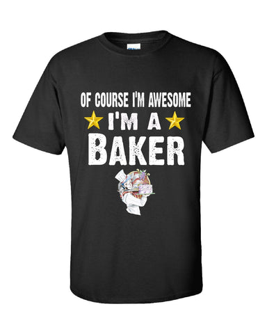 Of Course Im Awesome Im A Baker Funny Sarcastic - Unisex Tshirt S-Black- Cool Jerseys - 1