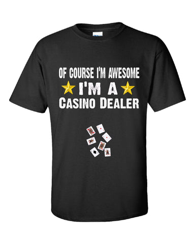 Of Course Im Awesome Im A Casino Dealer Funny Sarcastic - Unisex Tshirt S-Black- Cool Jerseys - 1