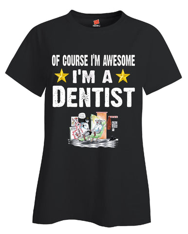Of Course Im Awesome Im A Dentist Funny Sarcastic - Ladies T Shirt S-Black- Cool Jerseys - 1