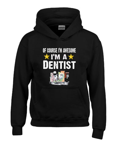 Of Course Im Awesome Im A Dentist Funny Sarcastic - Hoodie S-Black- Cool Jerseys - 1