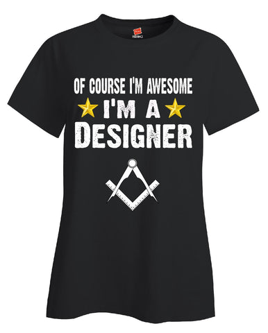 Of Course Im Awesome Im A Designer Funny Sarcastic - Ladies T Shirt S-Black- Cool Jerseys - 1