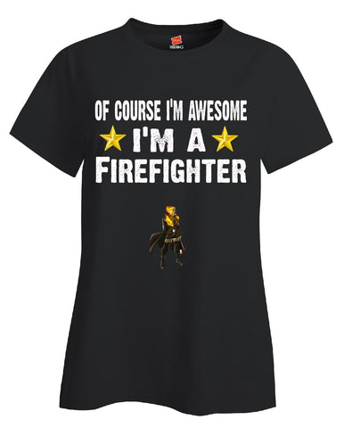 Of Course Im Awesome Im A Firefighter Funny Sarcastic - Ladies T Shirt S-Black- Cool Jerseys - 1