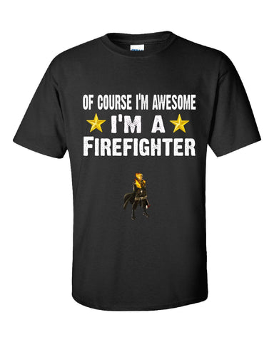 Of Course Im Awesome Im A Firefighter Funny Sarcastic - Unisex Tshirt S-Black- Cool Jerseys - 1