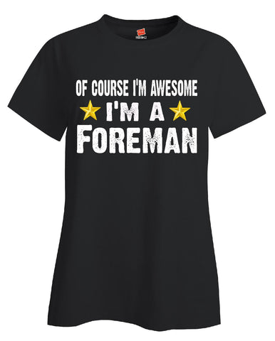 Of Course Im Awesome Im A Foreman Funny Sarcastic - Ladies T Shirt S-Black- Cool Jerseys - 1
