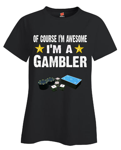 Of Course Im Awesome Im A Gambler Funny Sarcastic - Ladies T Shirt S-Black- Cool Jerseys - 1