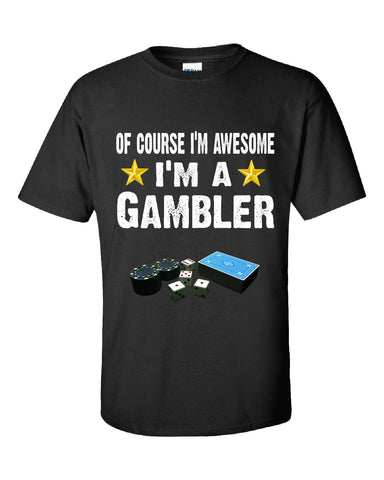 Of Course Im Awesome Im A Gambler Funny Sarcastic - Unisex Tshirt S-Black- Cool Jerseys - 1