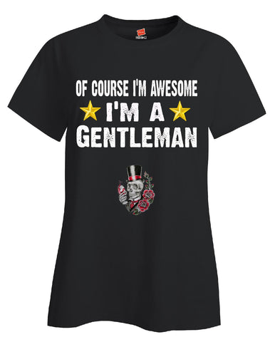 Of Course Im Awesome Im A Gentleman Funny Sarcastic - Ladies T Shirt S-Black- Cool Jerseys - 1