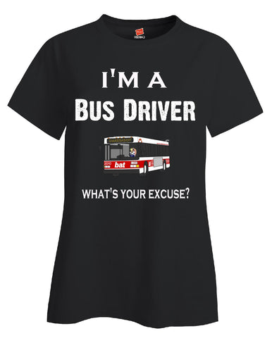 Im A Bus Driver - What's Your Excuse Funny & Sarcastic - Ladies T-Shirt S-Black- Cool Jerseys - 1