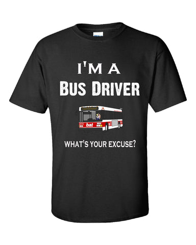 Im A Bus Driver - What's Your Excuse Funny & Sarcastic - Unisex Tshirt S-Black- Cool Jerseys - 1