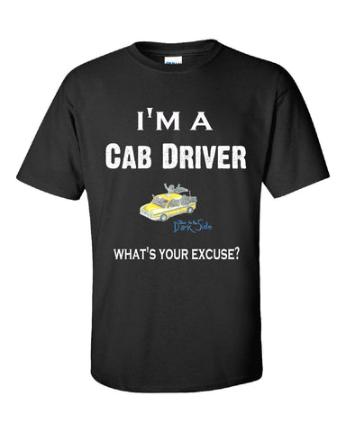 Im A Cab Driver - What's Your Excuse Funny & Sarcastic - Unisex Tshirt S-Black- Cool Jerseys - 1