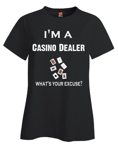 Im A Casino Dealer - What's Your Excuse Funny & Sarcastic - Ladies T-Shirt S-Black- Cool Jerseys - 1