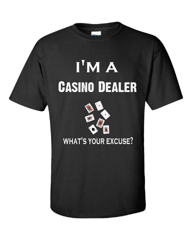 Im A Casino Dealer - What's Your Excuse Funny & Sarcastic - Unisex Tshirt S-Black- Cool Jerseys - 1