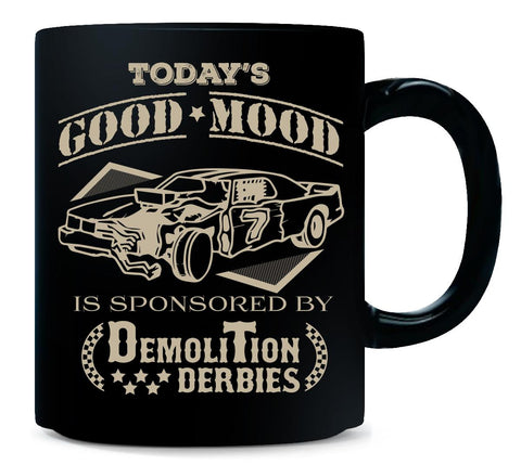 Todays Good Mood Is Sponsored By Demolition Derbies Funny - Mug 11 Ounce-Black- Cool Jerseys