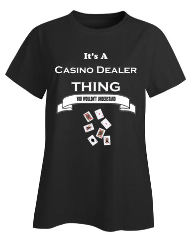 It's a Casino Dealer Thing- You Wouldnt Understand- Funny - Ladies T-Shirt - Cool Jerseys - 1