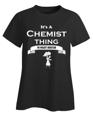 It's a Chemist Thing- You Wouldnt Understand- Funny - Ladies T-Shirt - Cool Jerseys - 1
