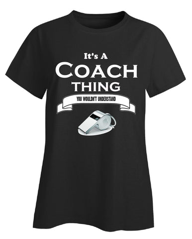 It's a Coach Thing- You Wouldnt Understand- Funny - Ladies T-Shirt - Cool Jerseys - 1
