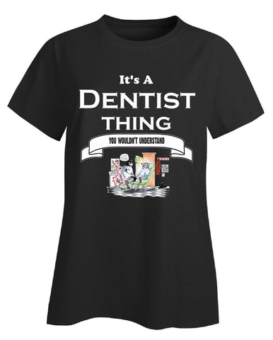 It's a Dentist Thing- You Wouldnt Understand- Funny - Ladies T-Shirt S-Black- Cool Jerseys - 1