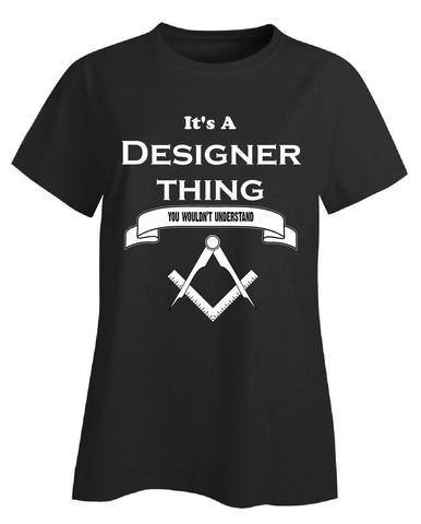 It's a Designer Thing- You Wouldnt Understand- Funny - Ladies T-Shirt - Cool Jerseys - 1